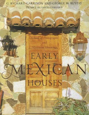 Early Mexican Houses By Rustay, George W./ Garrison, Richard G./ Gebhard, David (FRW)